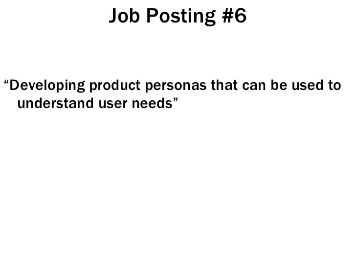 """Job Posting #6 <ul><li>"""" Developing product personas that can be used to understand user needs"""" </li></ul>"""