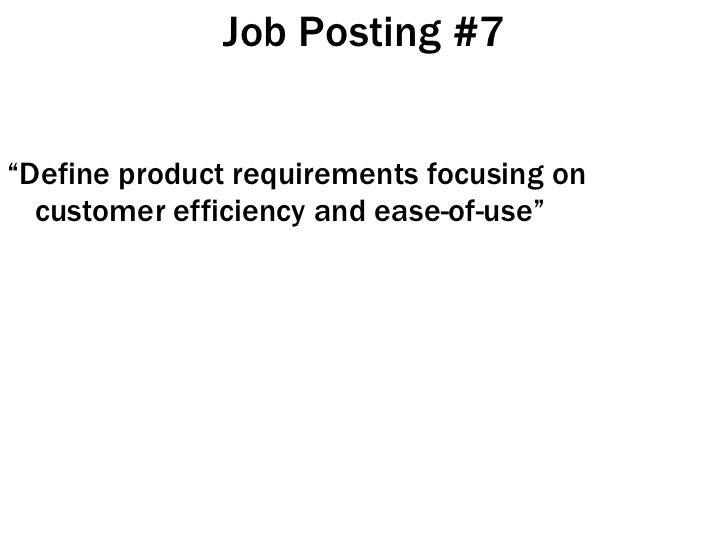 "Job Posting #7 <ul><li>"" Define product requirements focusing on customer efficiency and ease-of-use"" </li></ul>"