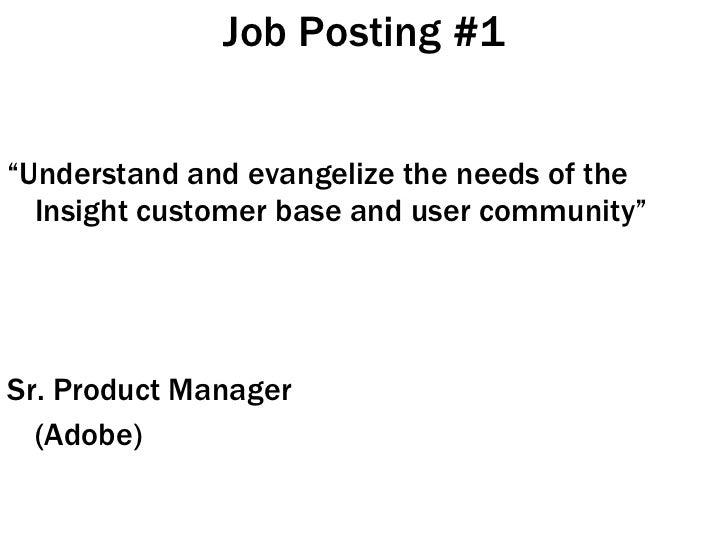 "Job Posting #1 <ul><li>"" Understand and evangelize the needs of the Insight customer base and user community"" </li></ul><u..."