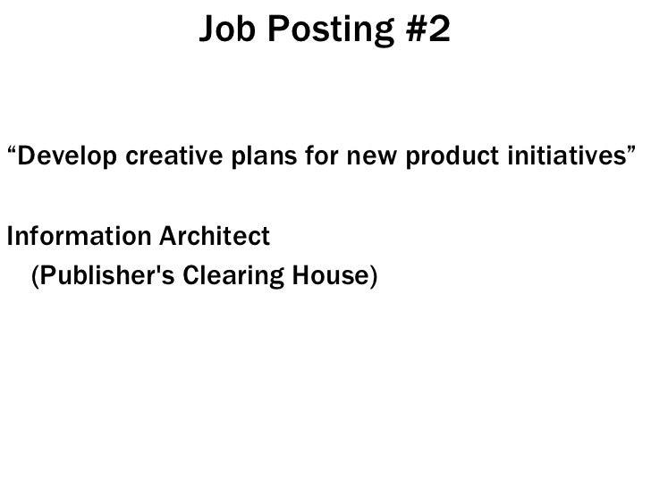"""Job Posting #2 <ul><li>"""" Develop creative plans for new product initiatives"""" </li></ul><ul><li>Information Architect </li>..."""