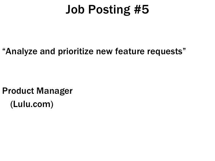 "Job Posting #5 <ul><li>"" Analyze and prioritize new feature requests"" </li></ul><ul><li>Product Manager </li></ul><ul><li>..."
