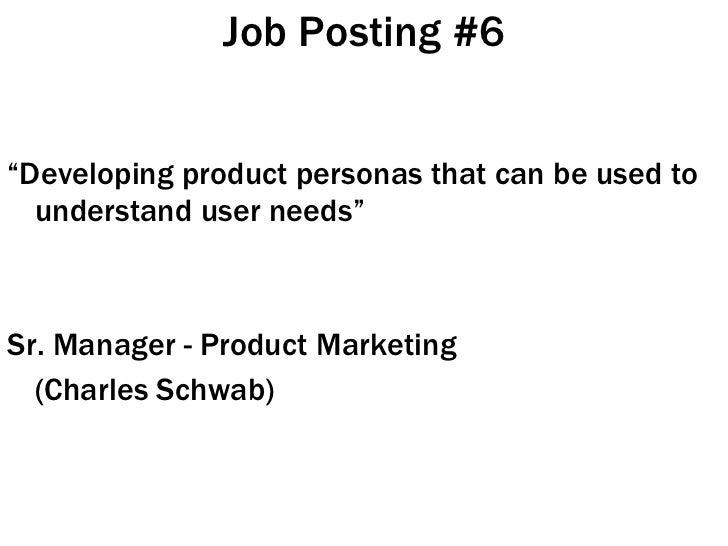 "Job Posting #6 <ul><li>"" Developing product personas that can be used to understand user needs"" </li></ul><ul><li>Sr. Mana..."