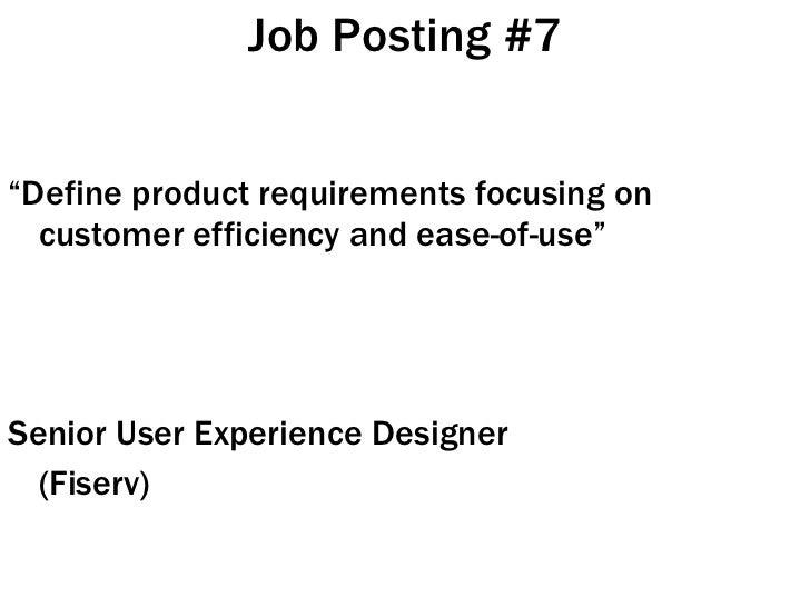 "Job Posting #7 <ul><li>"" Define product requirements focusing on customer efficiency and ease-of-use"" </li></ul><ul><li>Se..."