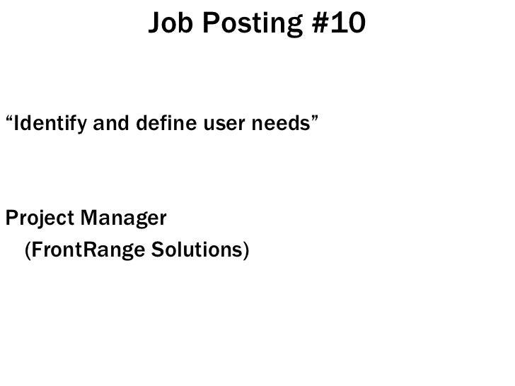 "Job Posting #10 <ul><li>"" Identify and define user needs"" </li></ul><ul><li>Project Manager </li></ul><ul><li>(FrontRange ..."