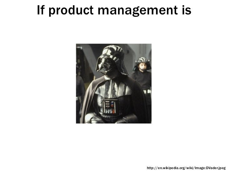 If product management is http://en.wikipedia.org/wiki/Image:DVader.jpeg