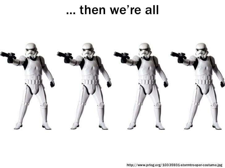 …  then we're all http://en.wikipedia.org/wiki/Image:Stormtrooper.jpg