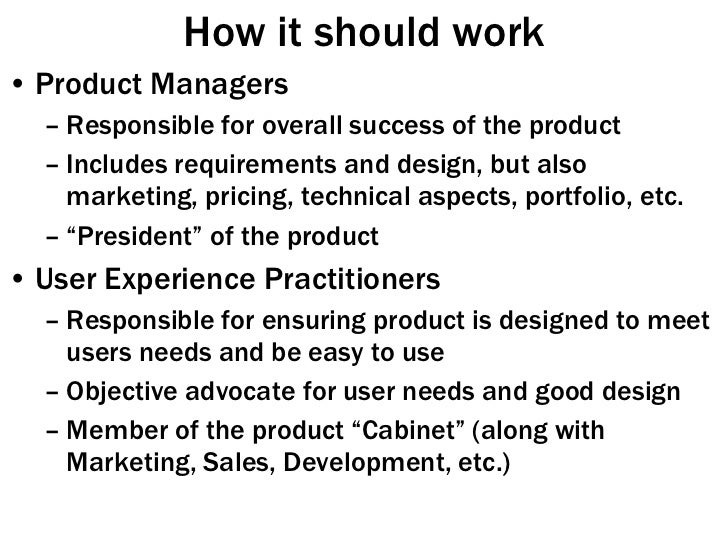 How it should work <ul><li>Product Managers </li></ul><ul><ul><li>Responsible for overall success of the product </li></ul...