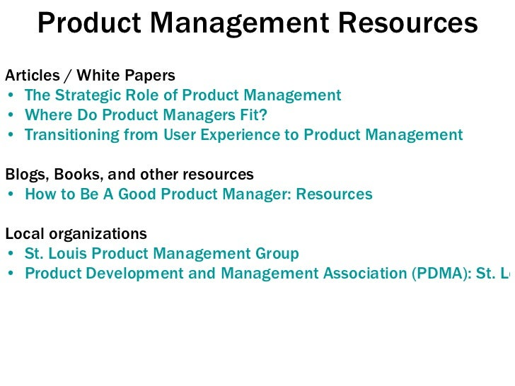 Product Management Resources <ul><li>Articles / White Papers </li></ul><ul><li>The Strategic Role of Product Management </...