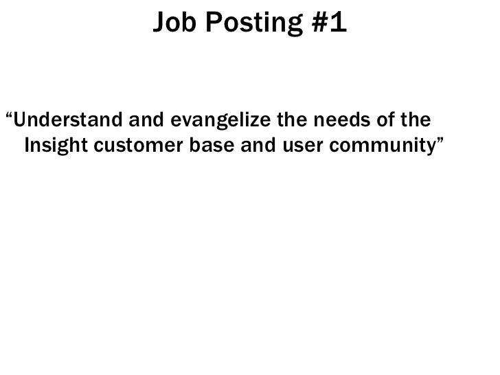 "Job Posting #1 <ul><li>"" Understand and evangelize the needs of the Insight customer base and user community"" </li></ul>"