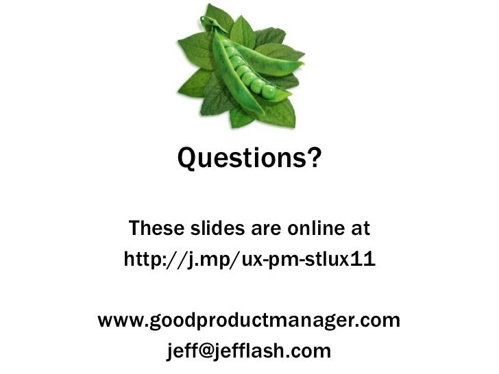 Questions? Jeff Lash STL UX 2011 www.goodproductmanager.com [email_address]