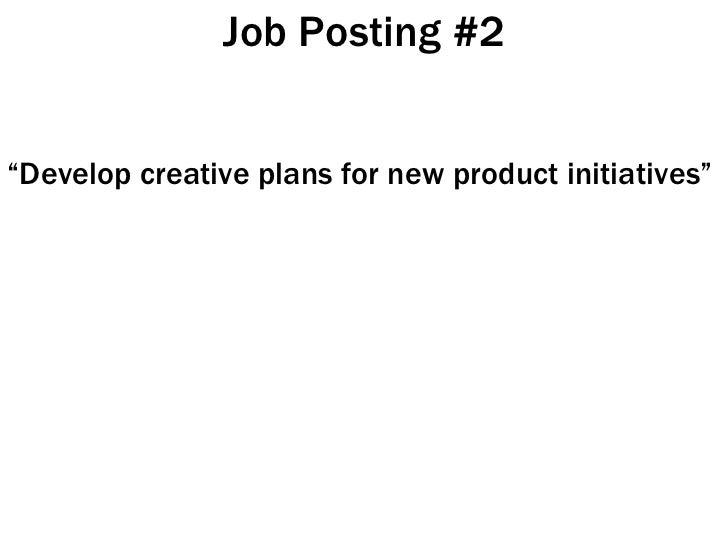 "Job Posting #2 <ul><li>"" Develop creative plans for new product initiatives"" </li></ul>"
