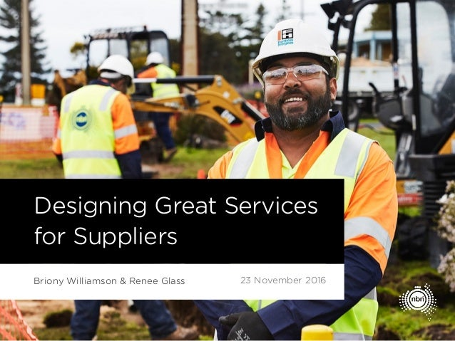 Designing Great Services for Suppliers Briony Williamson & Renee Glass 23 November 2016