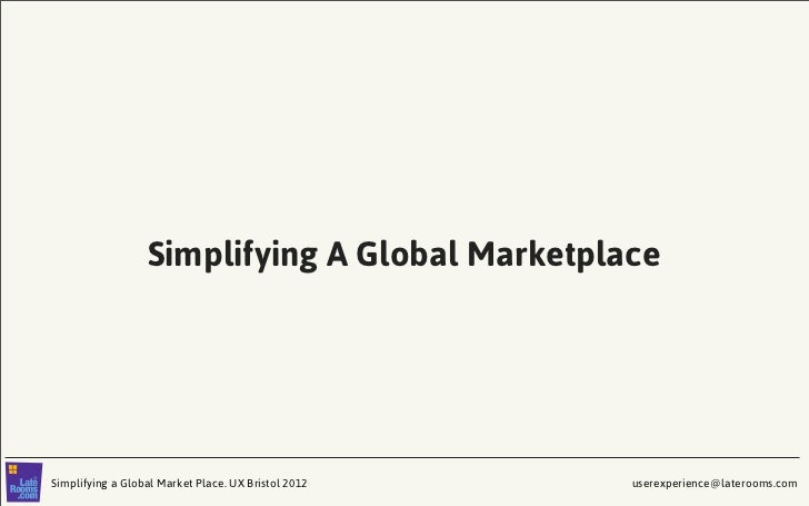 Simplifying A Global MarketplaceSimplifying a Global Market Place. UX Bristol 2012   userexperience@laterooms.com