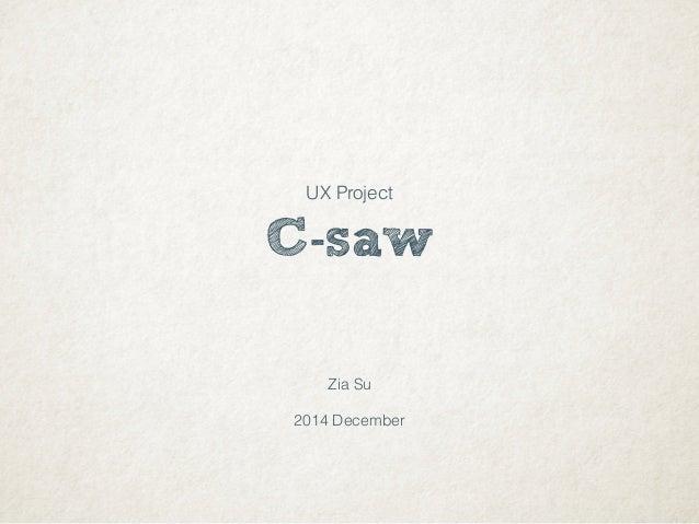 C-saw Zia Su 2014 December UX Project
