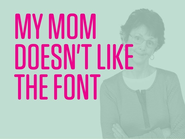 MYMOM DOESN'TLIKE THEFONT