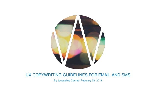 UX COPYWRITING GUIDELINES FOR EMAIL AND SMS By Jacqueline Conrad, February 28, 2019