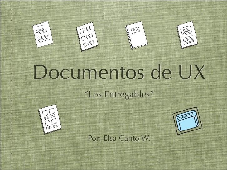 """Documentos de UX     """"Los Entregables""""         Por: Elsa Canto W."""