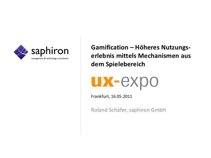 Gamification – Höheres Nutzungs-erlebnis mittels Mechanismen ausdem SpielebereichFrankfurt, 16.05.2011Roland Schäfer, saph...