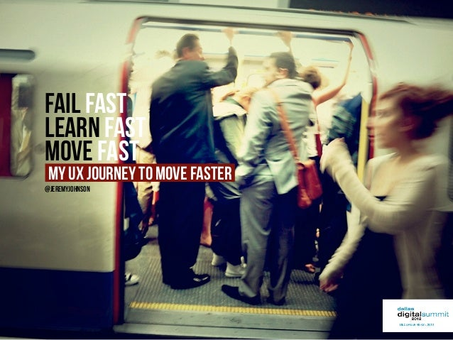 Fail FAstLearn FastMove Fast My UX journey to move faster@jeremyjohnson