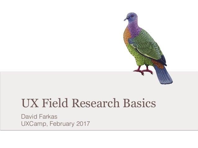 UX Field Research Basics David Farkas UXCamp, February 2017