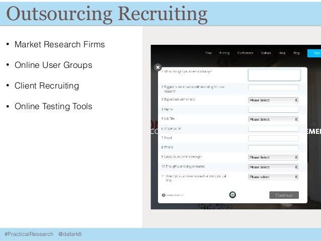 #PracticalResearch @dafark8 Outsourcing Recruiting • Market Research Firms • Online User Groups • Client Recruiting • Onli...