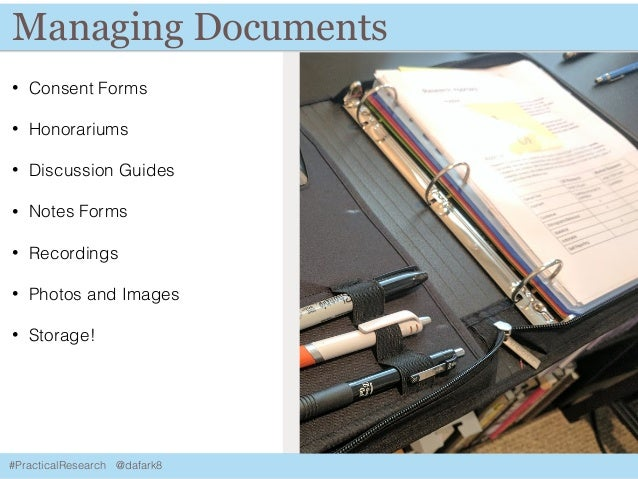 #PracticalResearch @dafark8 Managing Documents • Consent Forms • Honorariums • Discussion Guides • Notes Forms • Recording...
