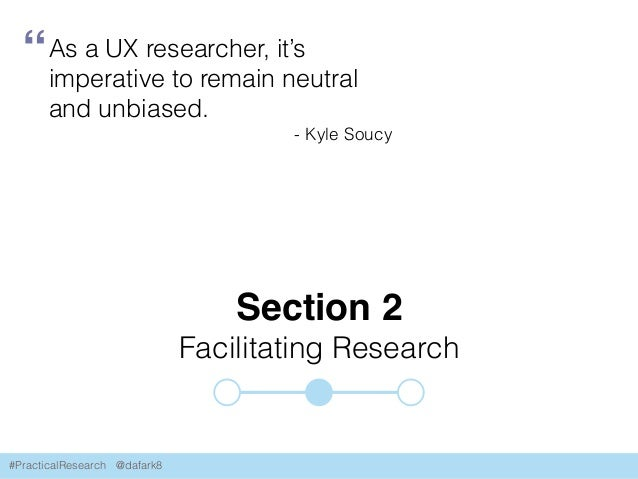 #PracticalResearch @dafark8 Section 2 Facilitating Research As a UX researcher, it's imperative to remain neutral and unbi...