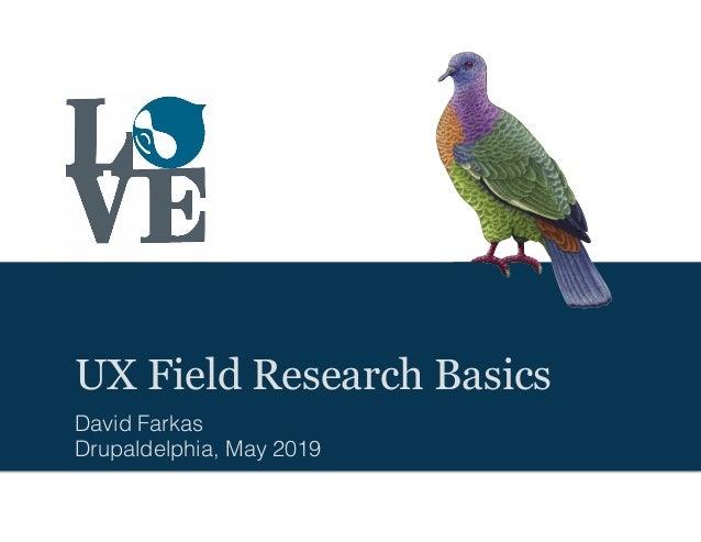 UX Field Research Basics David Farkas Drupaldelphia, May 2019