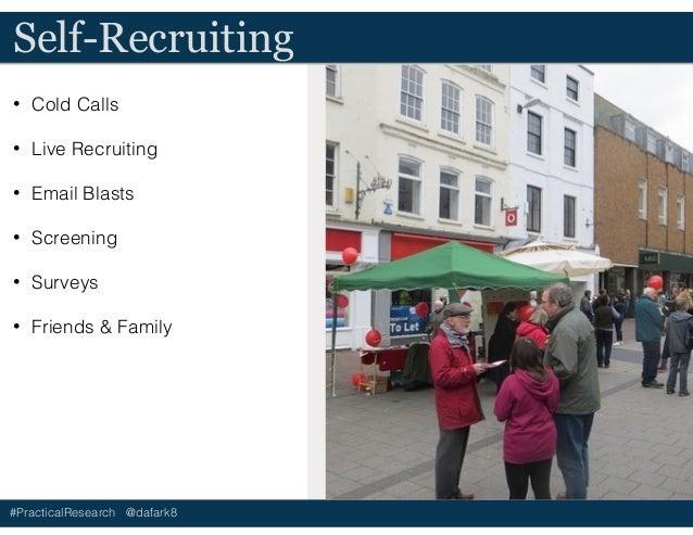 #PracticalResearch @dafark8 Self-Recruiting • Cold Calls • Live Recruiting • Email Blasts • Screening • Surveys • Friends ...