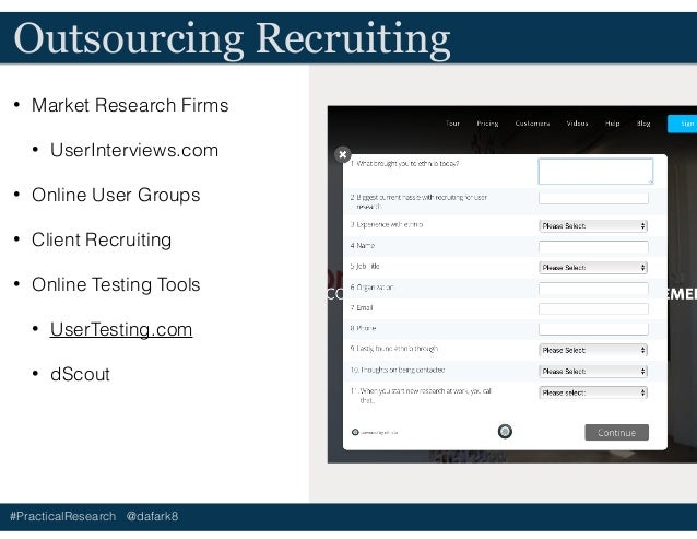 #PracticalResearch @dafark8 Outsourcing Recruiting • Market Research Firms • UserInterviews.com • Online User Groups • Cli...