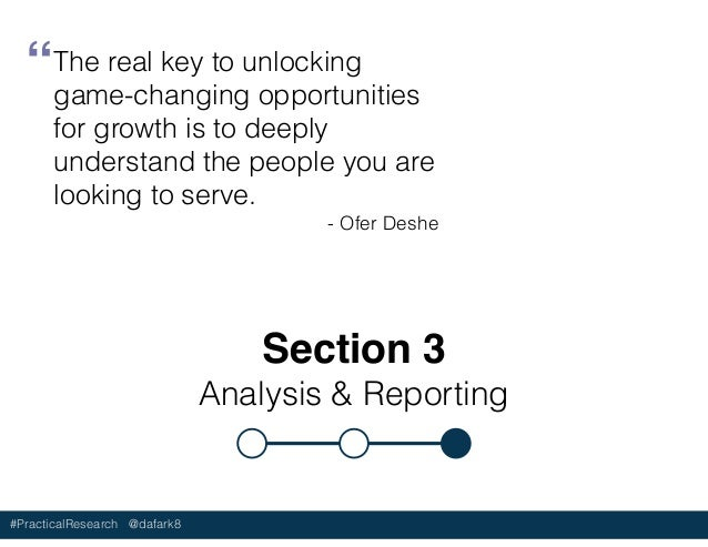#PracticalResearch @dafark8 Section 3 Analysis & Reporting The real key to unlocking game-changing opportunities for growt...