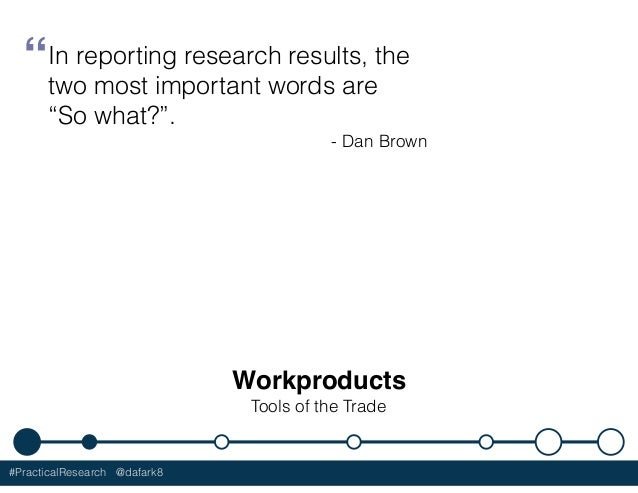#PracticalResearch @dafark8 Workproducts Tools of the Trade In reporting research results, the two most important words ar...