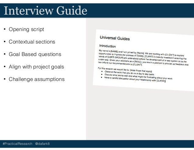 #PracticalResearch @dafark8 Interview Guide • Opening script • Contextual sections • Goal Based questions • Align with pro...