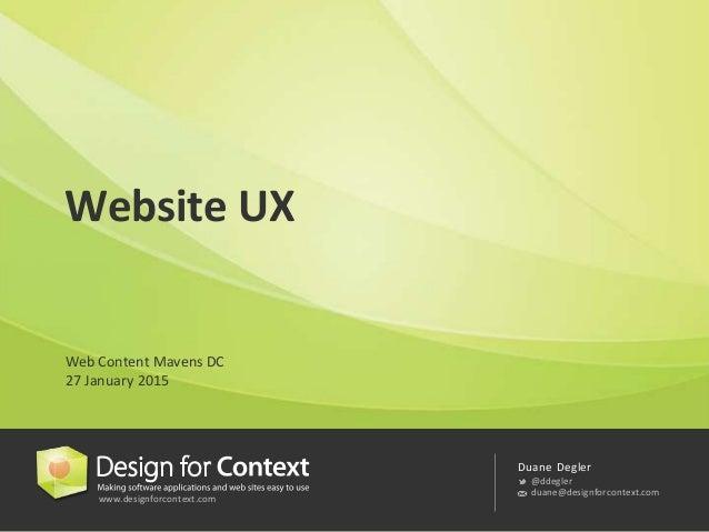 www.designforcontext.com Duane Degler @ddegler duane@designforcontext.com Website UX Web Content Mavens DC 27 January 2015
