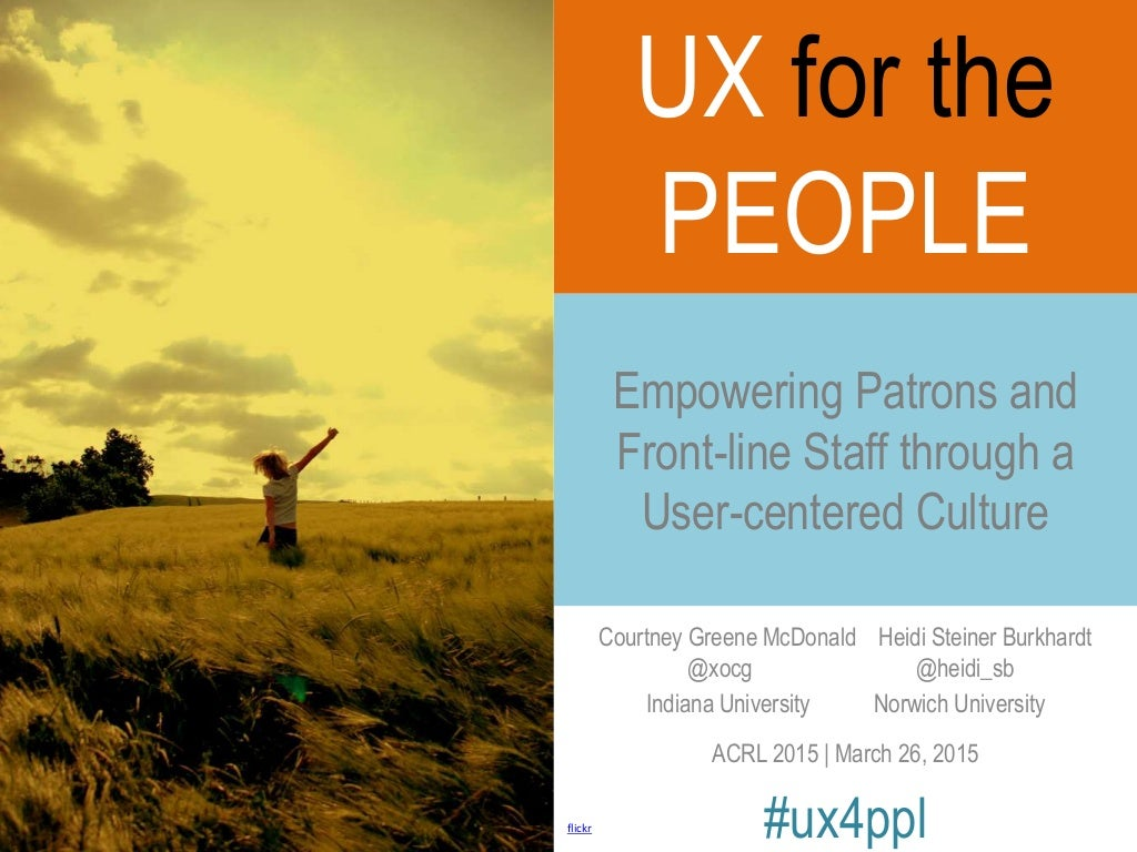 UX for the People: Empowering Patrons & Front-Line Staff through a User-centered Culture // ACRL 2015