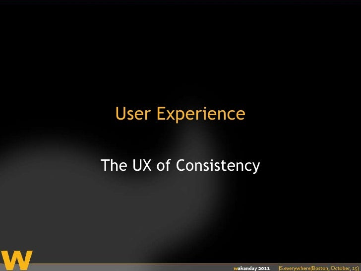 User Experience<br />The UX of Consistency<br />