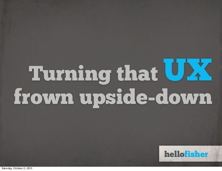 Turning that UX          frown upside-down   Sunday, June 20, 2010