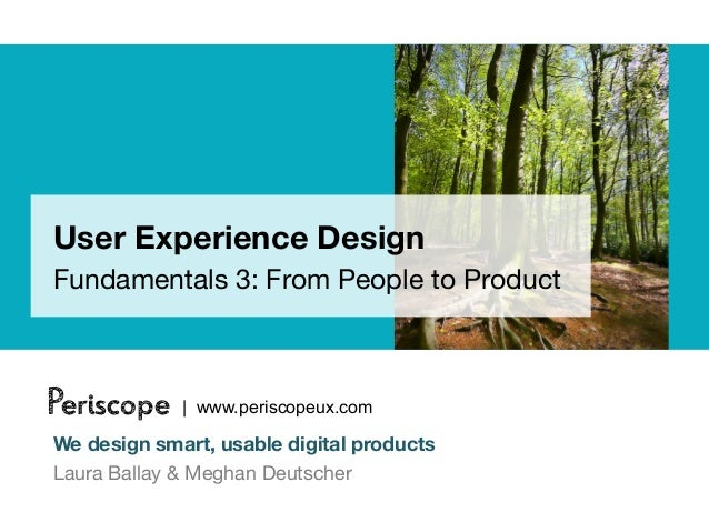 User Experience DesignFundamentals 3: From People to ProductPeriscope    | www.periscopeux.comWe design smart, usable digi...