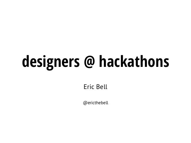 designers @ hackathonsEric Bell@ericthebell