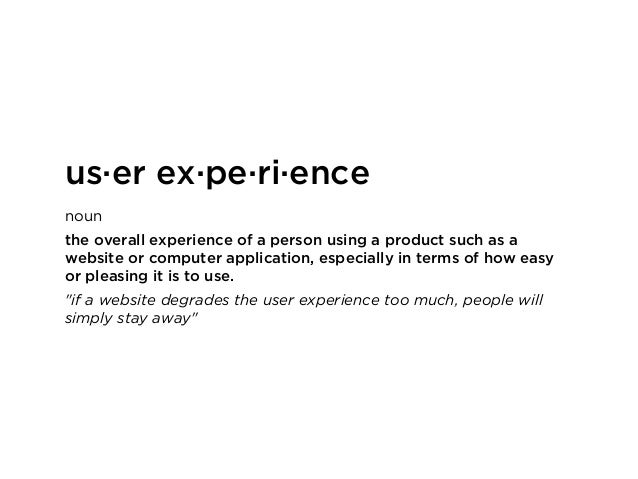 noun the overall experience of a person using a product such as a website or computer application, especially in terms of ...