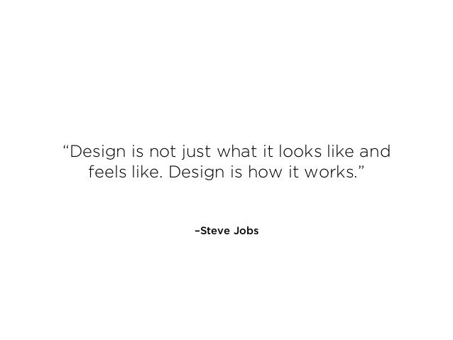 """–Steve Jobs """"Design is not just what it looks like and feels like. Design is how it works."""""""