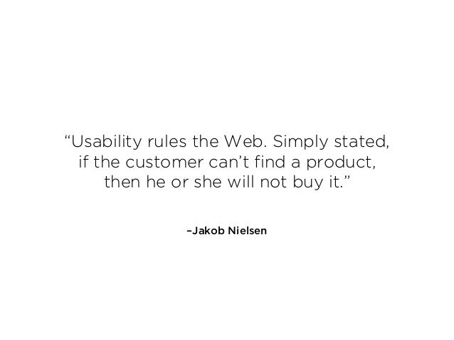 """–Jakob Nielsen """"Usability rules the Web. Simply stated,  if the customer can't find a product,  then he or she will not ..."""