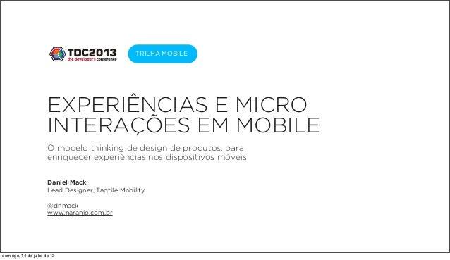EXPERIÊNCIAS E MICRO INTERAÇÕES EM MOBILE O modelo thinking de design de produtos, para enriquecer experiências nos dispos...
