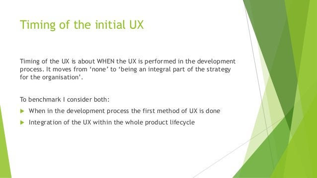 Timing of the initial UX Timing of the UX is about WHEN the UX is performed in the development process. It moves from 'non...