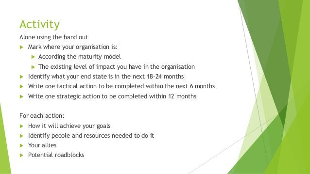 Activity Alone using the hand out  Mark where your organisation is:  According the maturity model  The existing level o...