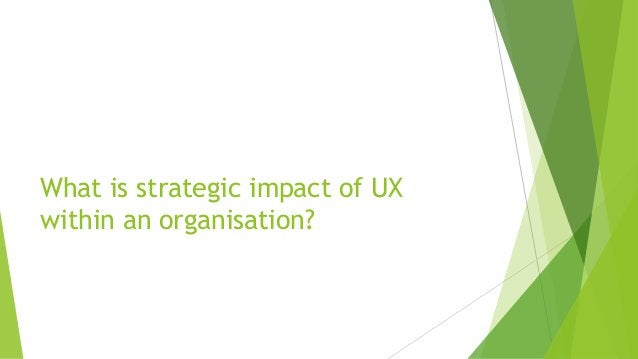 What is strategic impact of UX within an organisation?