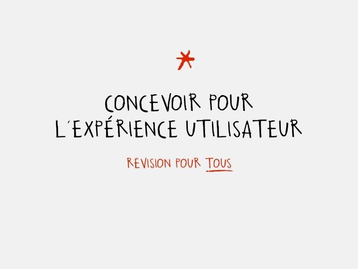 *      CONCEVOIR POUR L'EXPERIENCE UTILISATEUR       RÉVISION POUR TOUS