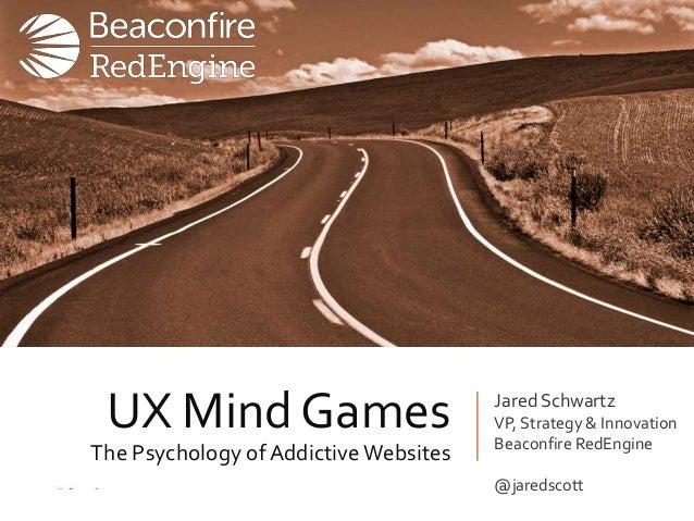 UX Mind Games The Psychology ofAddictive Websites Jared Schwartz VP, Strategy & Innovation Beaconfire RedEngine @jaredscott