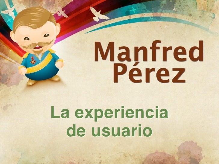 Manfred      PérezLa experiencia  de usuario