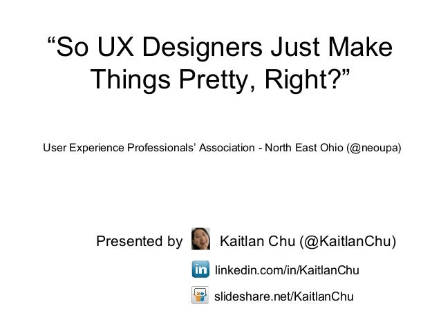 """""""So UX Designers Just Make   Things Pretty, Right?""""User Experience Professionals' Association - North East Ohio (@neoupa) ..."""